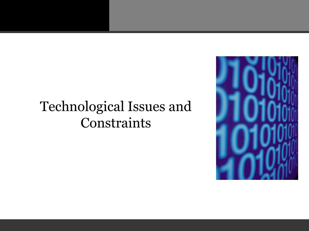 Technological Issues and Constraints