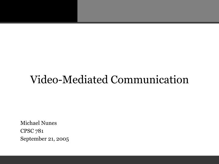 Video mediated communication