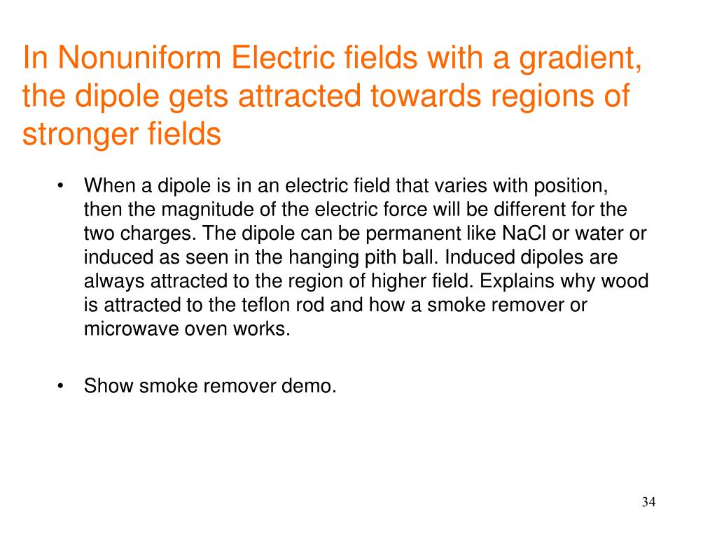In Nonuniform Electric fields with a gradient, the dipole gets attracted towards regions of stronger fields