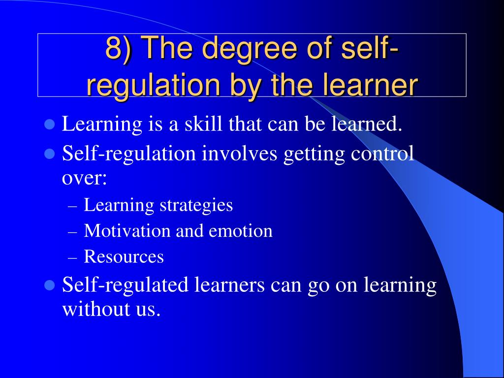 8) The degree of self-regulation by the learner