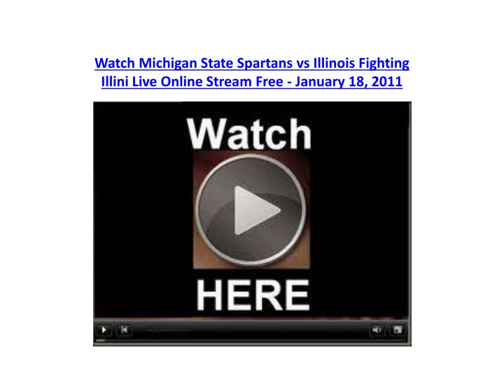 Watch michigan state spartans vs illinois fighting illini live online stream free january 18 2011