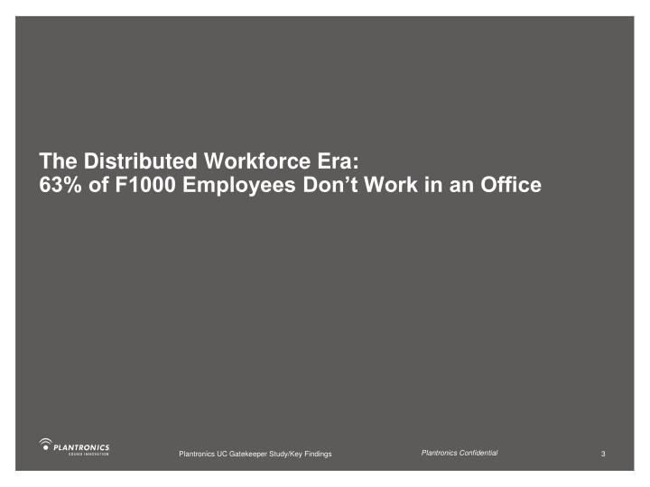 The distributed workforce era 63 of f1000 employees don t work in an office