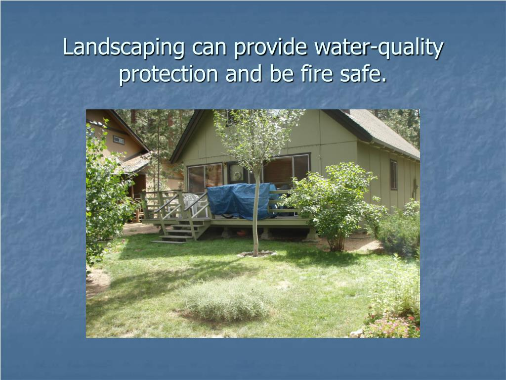 Landscaping can provide water-quality protection and be fire safe.
