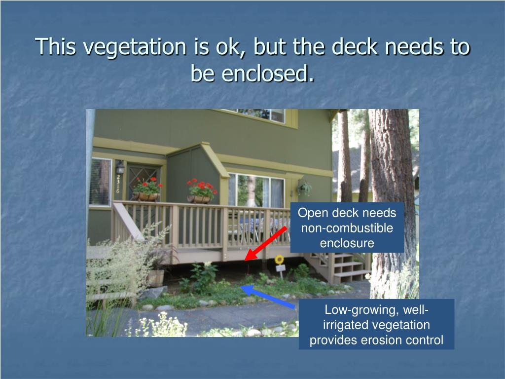 This vegetation is ok, but the deck needs to be enclosed.