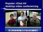 popular ichat av desktop video conferencing