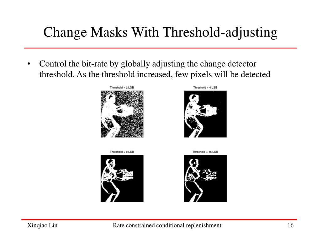 Change Masks With Threshold-adjusting