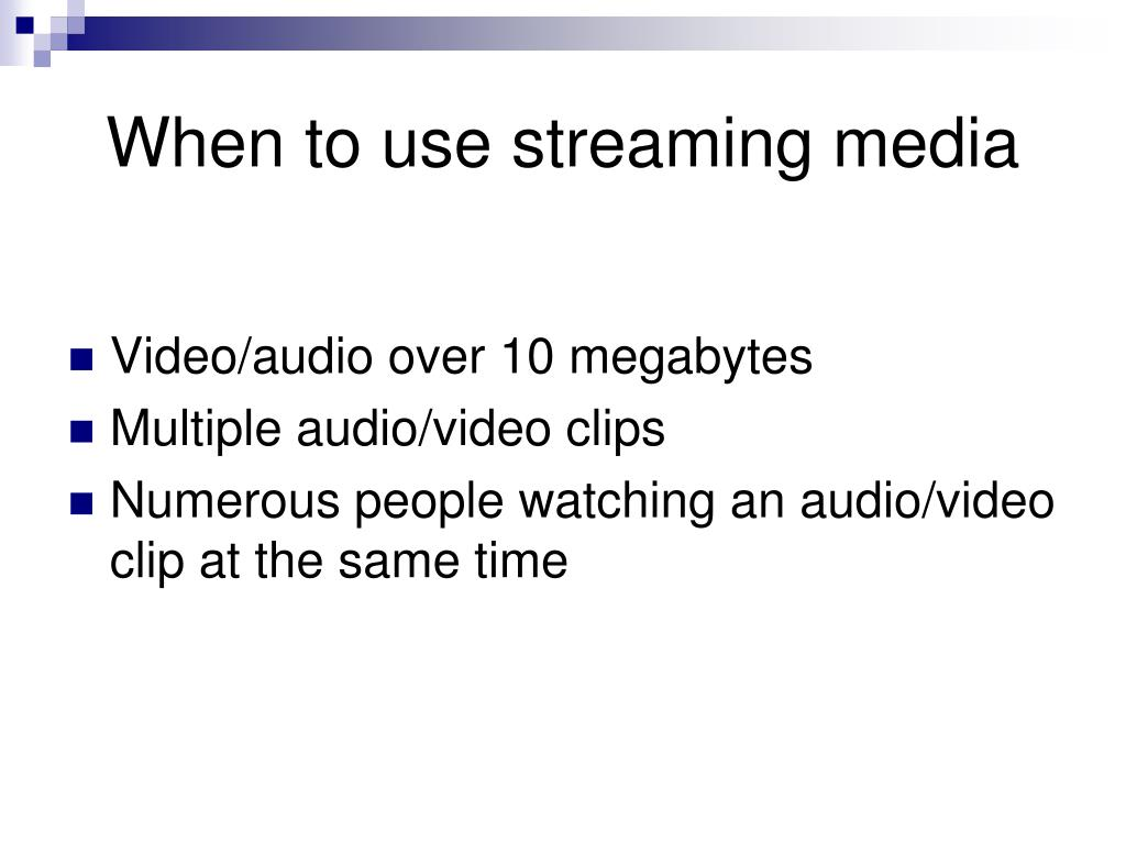 When to use streaming media