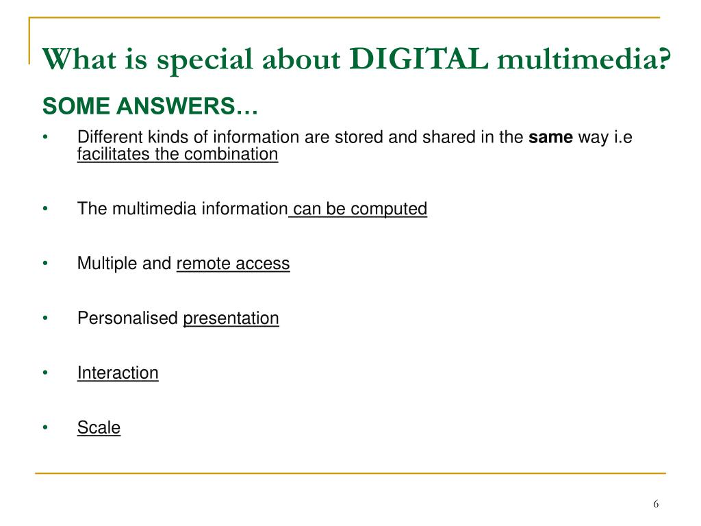 What is special about DIGITAL multimedia?