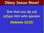 obey jesus now