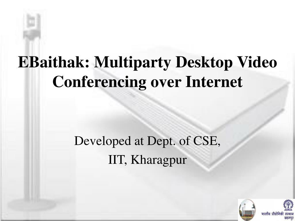 EBaithak: Multiparty Desktop Video Conferencing over Internet