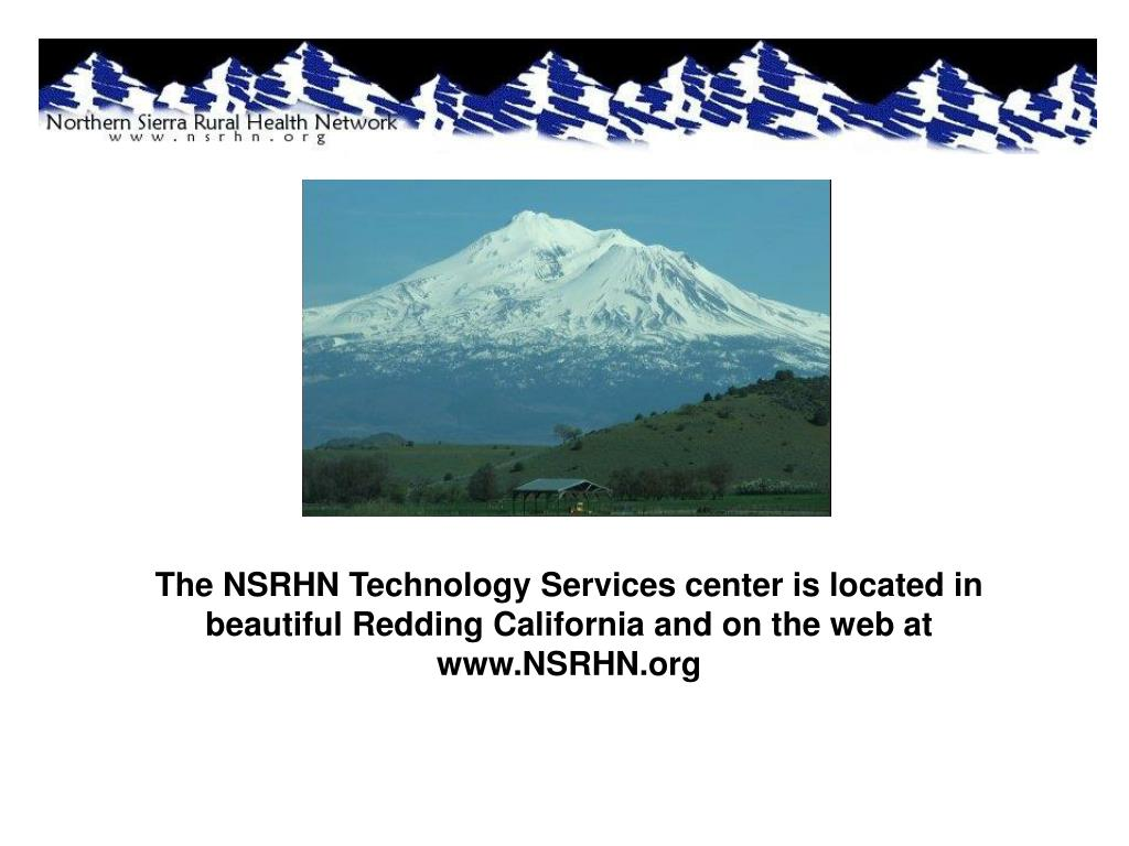 The NSRHN Technology Services center is located in beautiful Redding California and on the web at www.NSRHN.org
