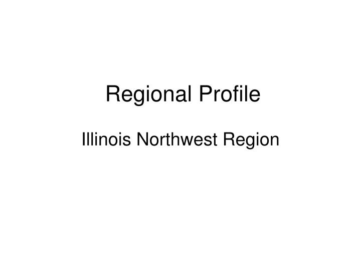 Regional profile illinois northwest region l.jpg