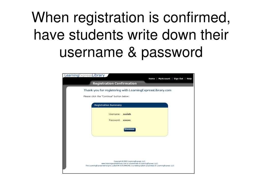 When registration is confirmed, have students write down their username & password
