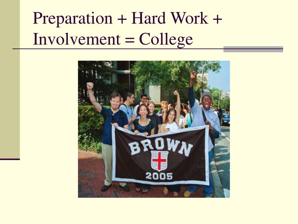 Preparation + Hard Work + Involvement = College