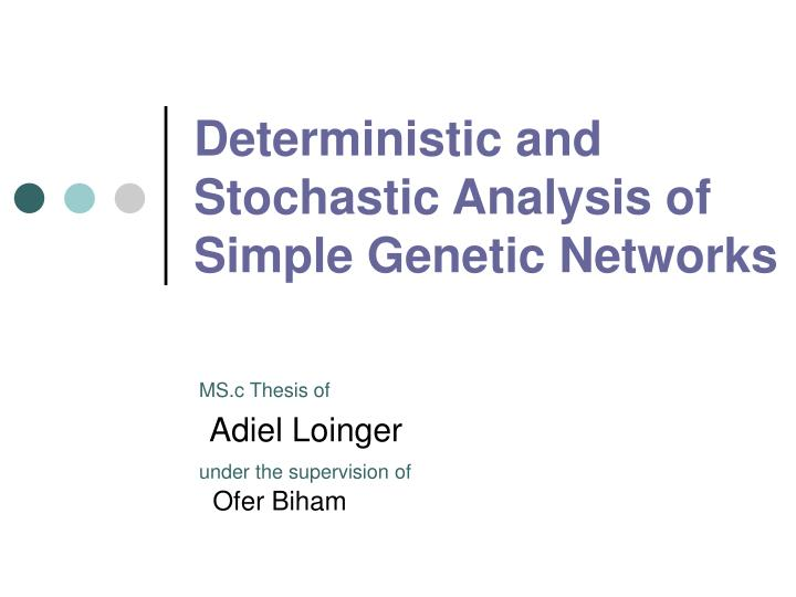 Deterministic and stochastic analysis of simple genetic networks l.jpg