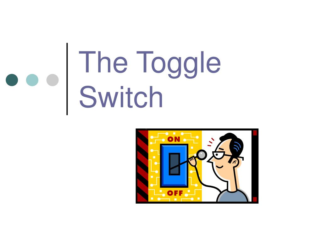 The Toggle Switch