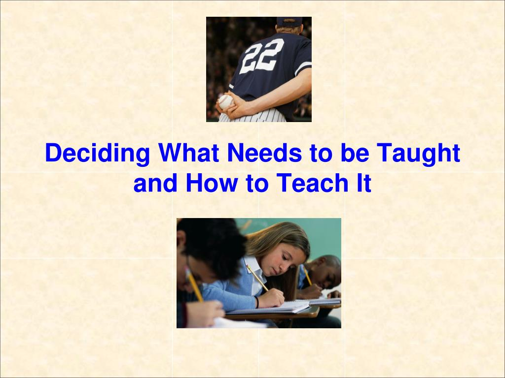 Deciding What Needs to be Taught and How to Teach It