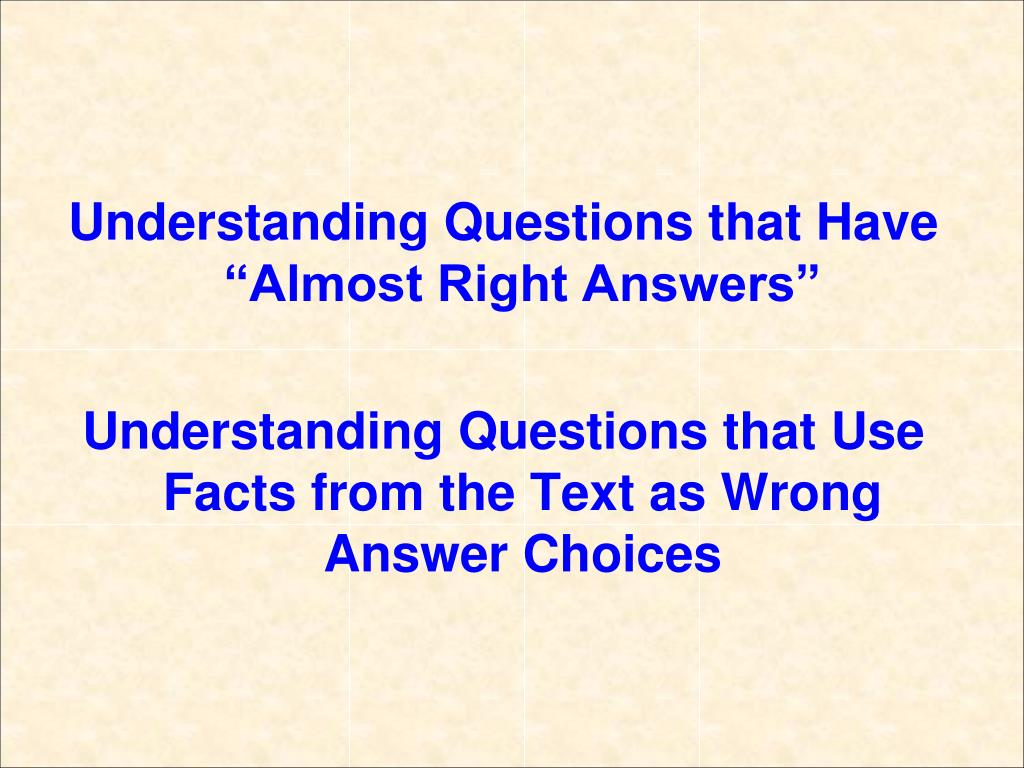 "Understanding Questions that Have ""Almost Right Answers"""