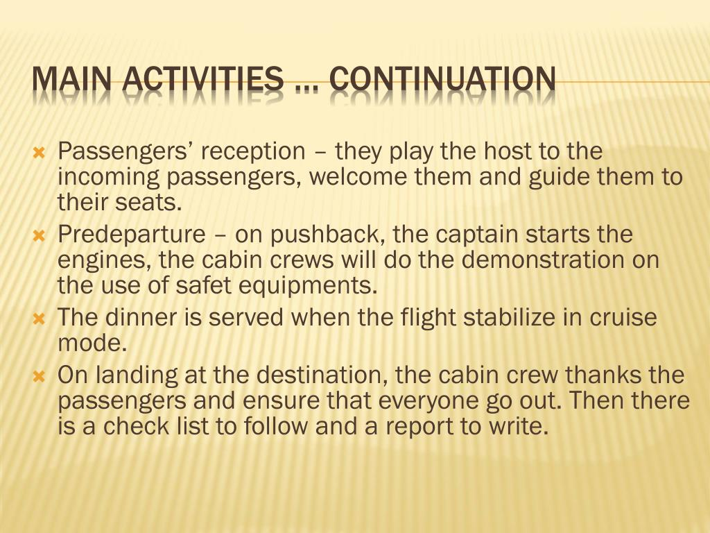 Passengers' reception – they play the host to the incoming passengers, welcome them and guide them to their seats.