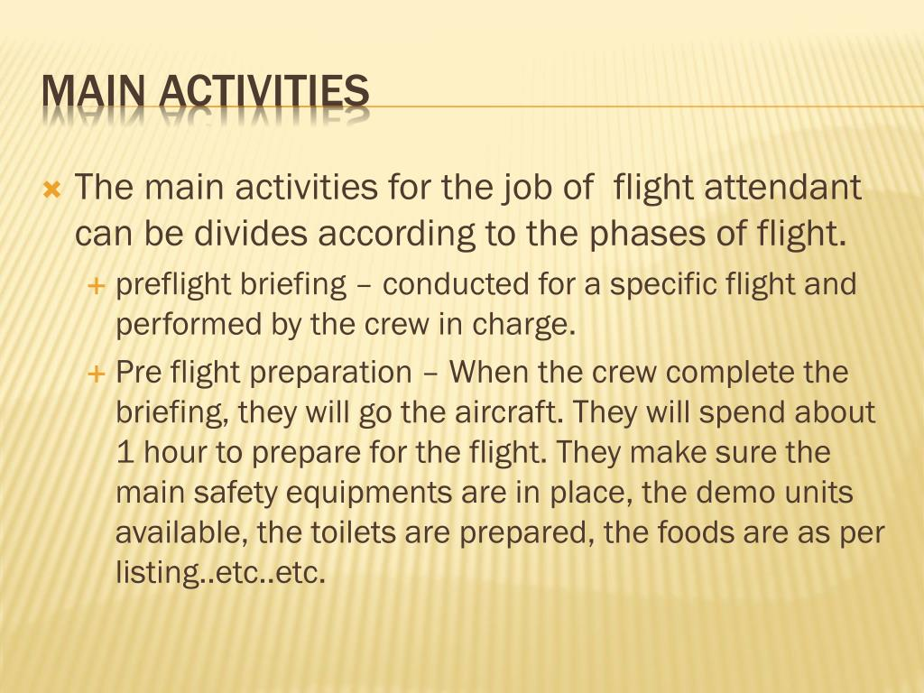 The main activities for thejob of flight attendant can be divides according to the phases of flight.