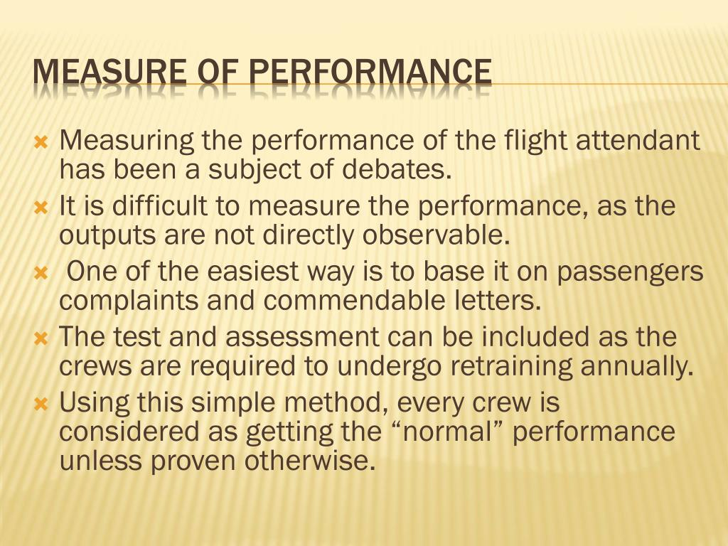 Measuring the performance of the flight attendant has been a subject of debates.