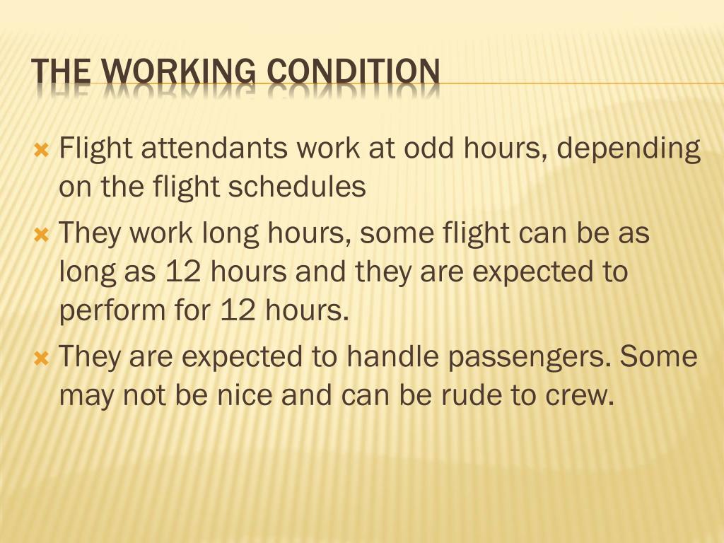 Flight attendants work at odd hours, depending on the flight schedules