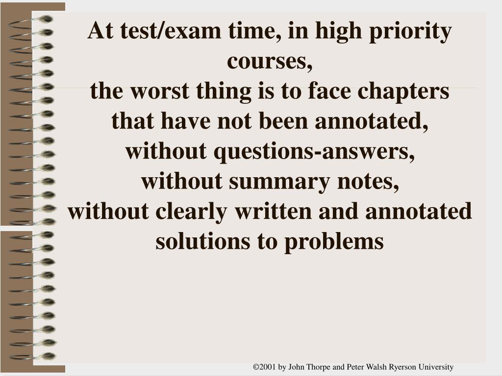 At test/exam time, in high priority courses,