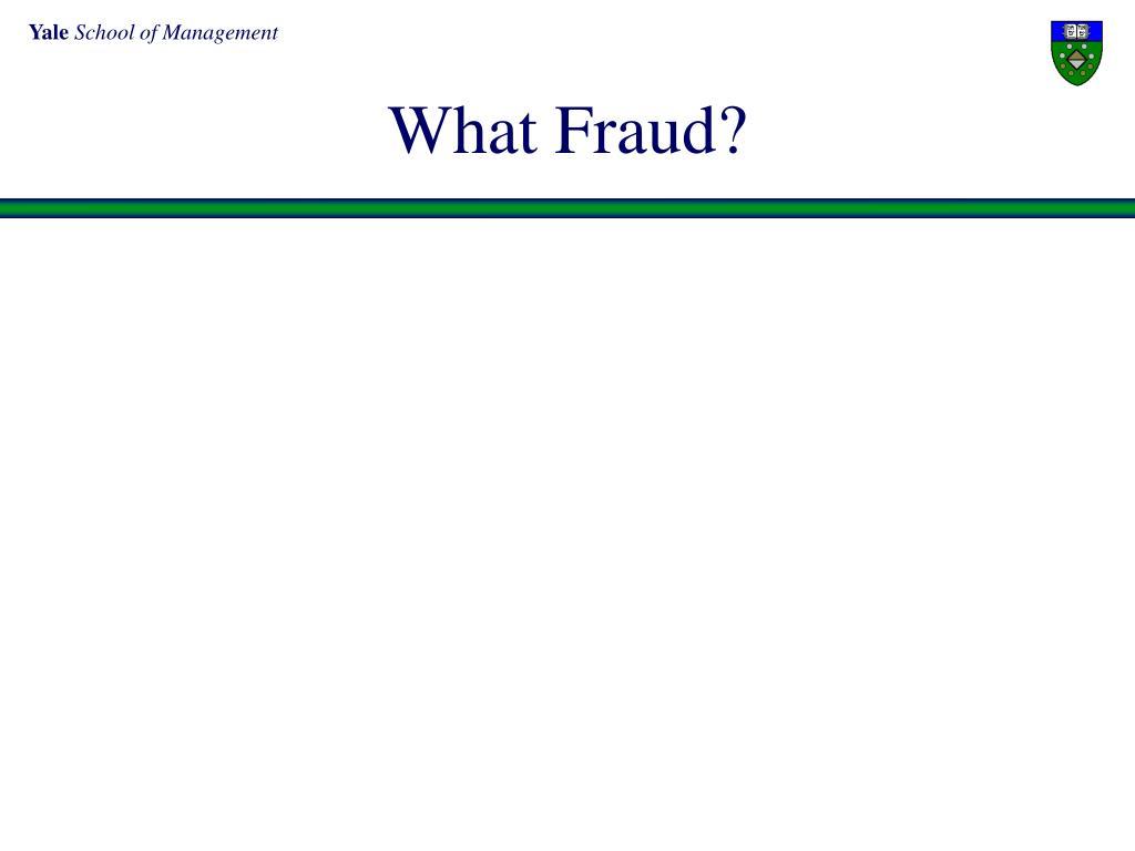 What Fraud?