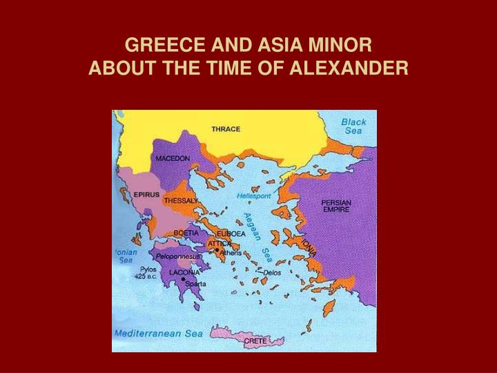 Greece and asia minor about the time of alexander