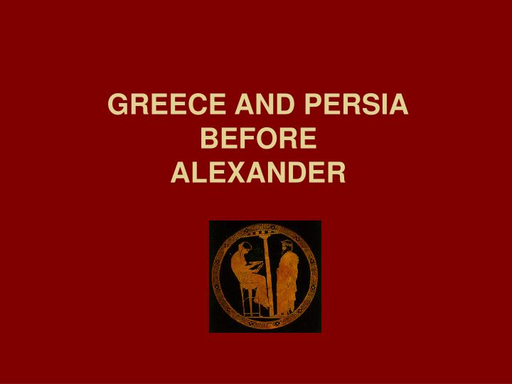 Greece and persia before alexander