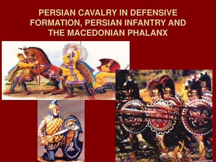 PERSIAN CAVALRY IN DEFENSIVE FORMATION, PERSIAN INFANTRY AND