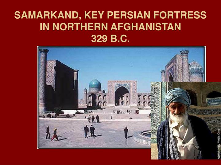 SAMARKAND, KEY PERSIAN FORTRESS IN NORTHERN AFGHANISTAN