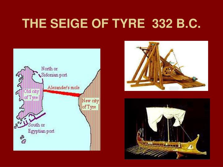 THE SEIGE OF TYRE  332 B.C.