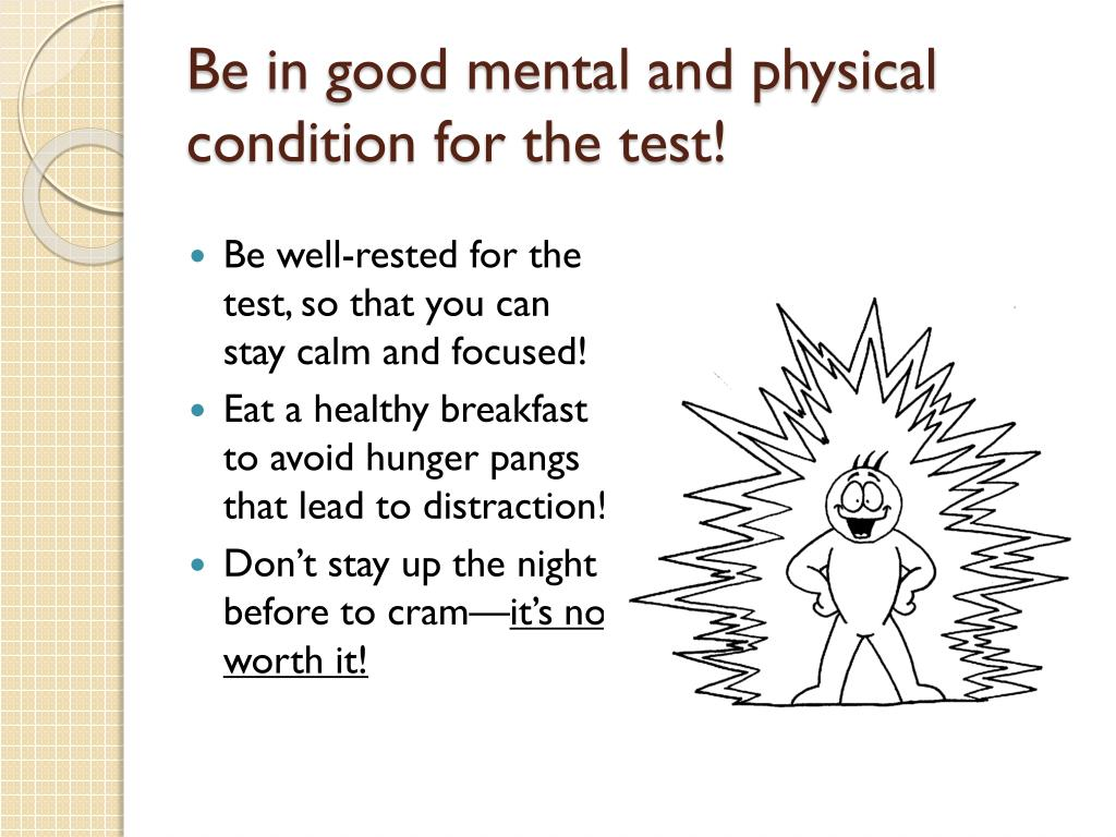 Be in good mental and physical condition for the test!