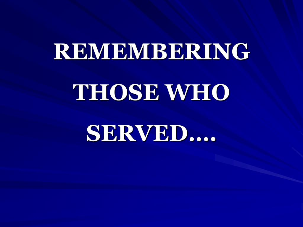 REMEMBERING THOSE WHO SERVED….