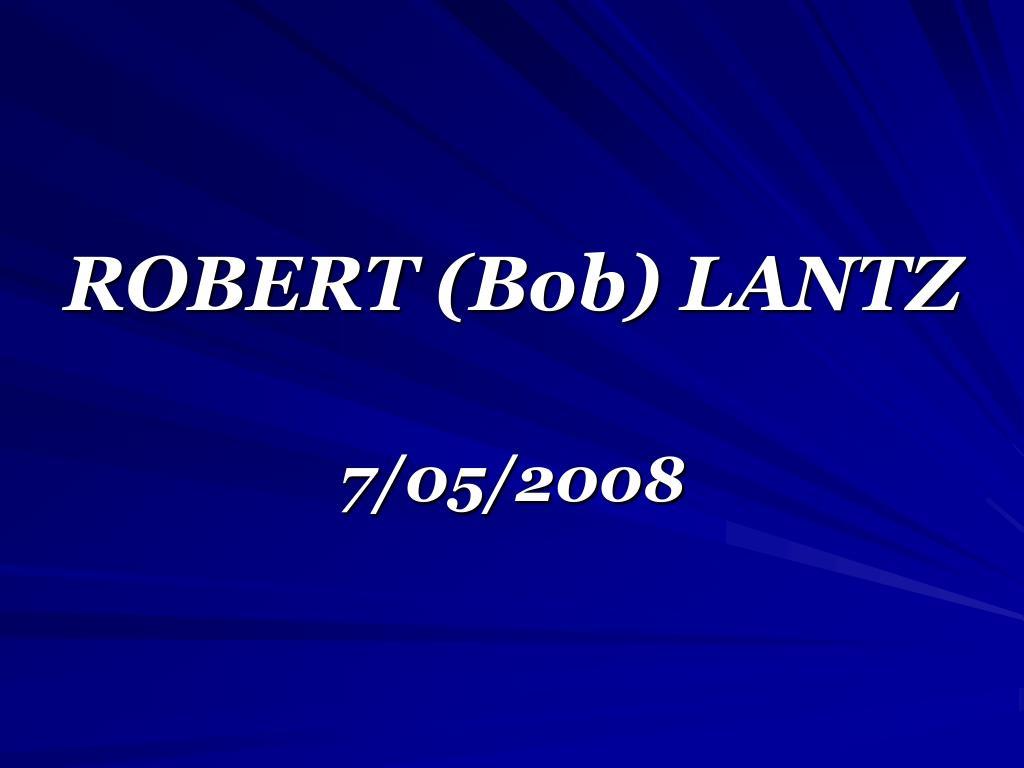 ROBERT (Bob) LANTZ