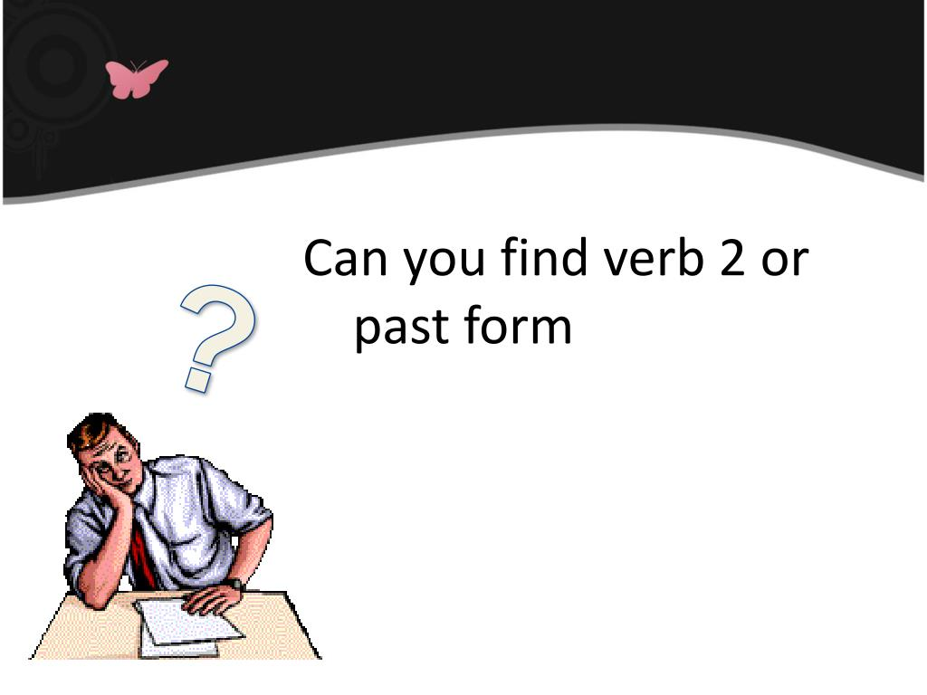 Can you find verb 2 or past form