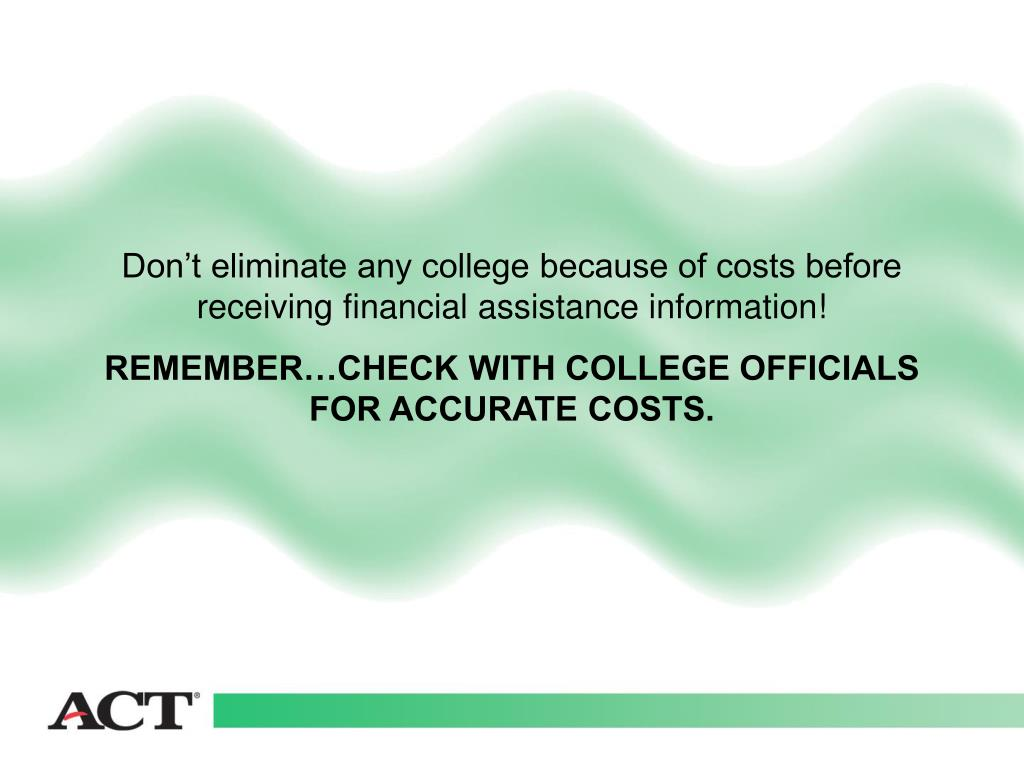 Don't eliminate any college because of costs before