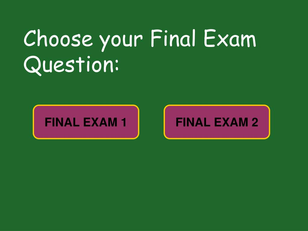 Choose your Final Exam Question:
