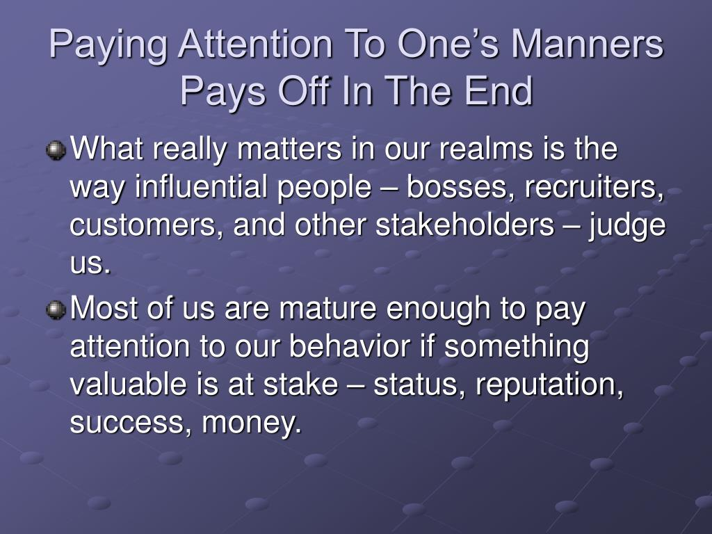 Paying Attention To One's Manners Pays Off In The End