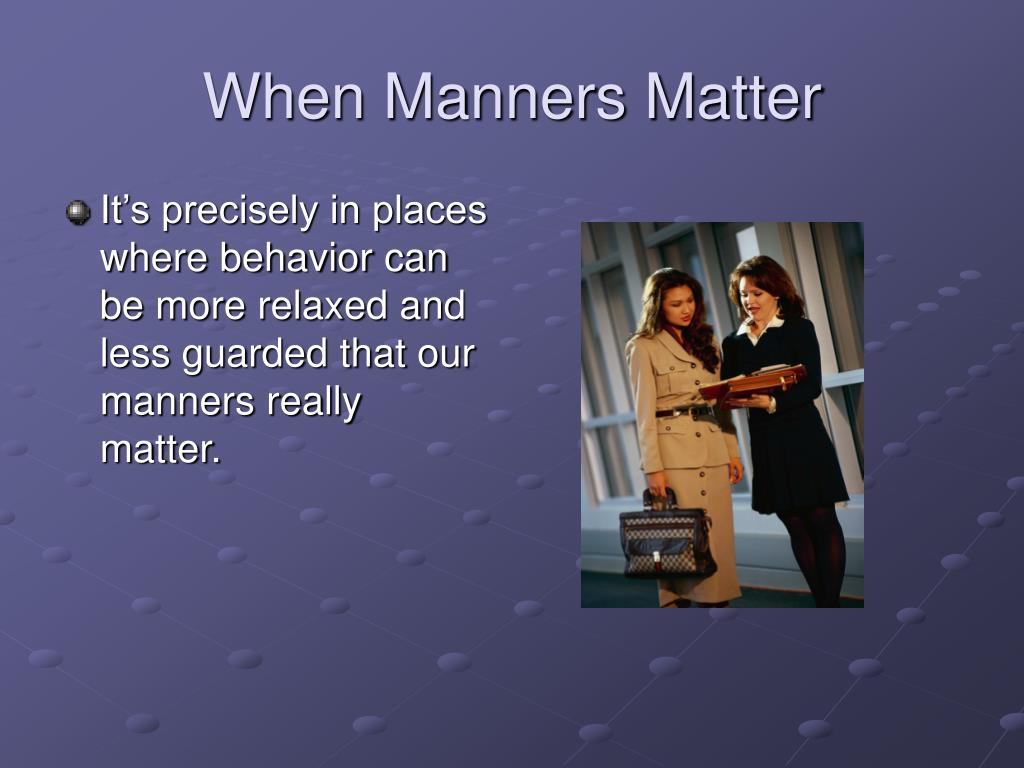 When Manners Matter