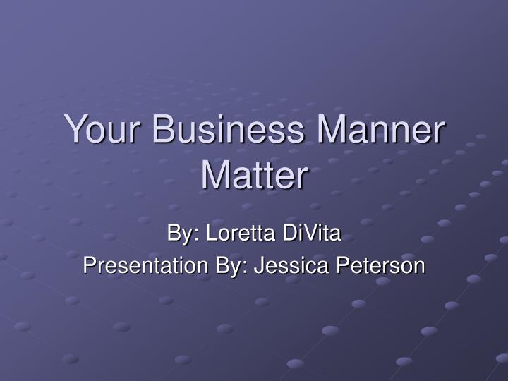 Your business manner matter