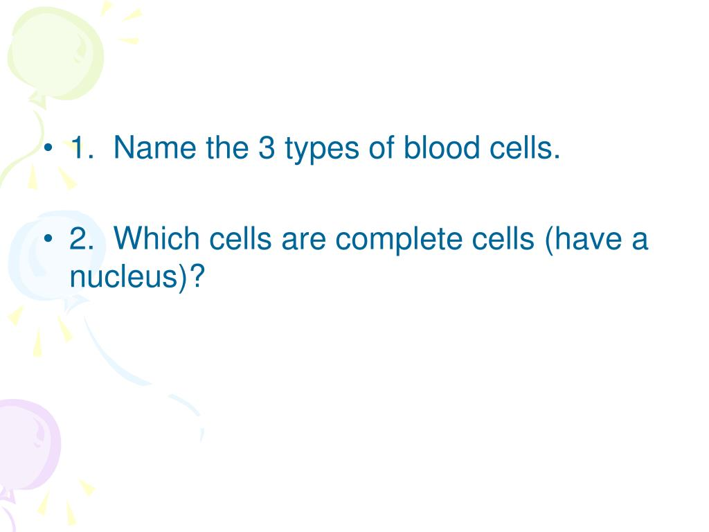 1.  Name the 3 types of blood cells.