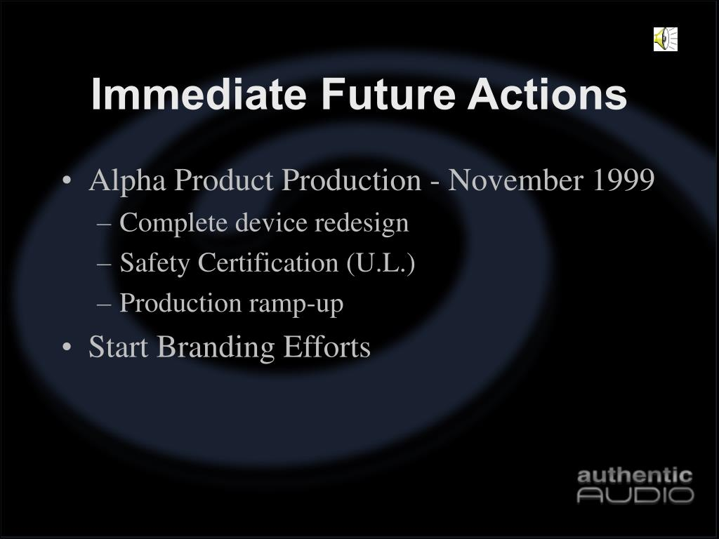 Immediate Future Actions