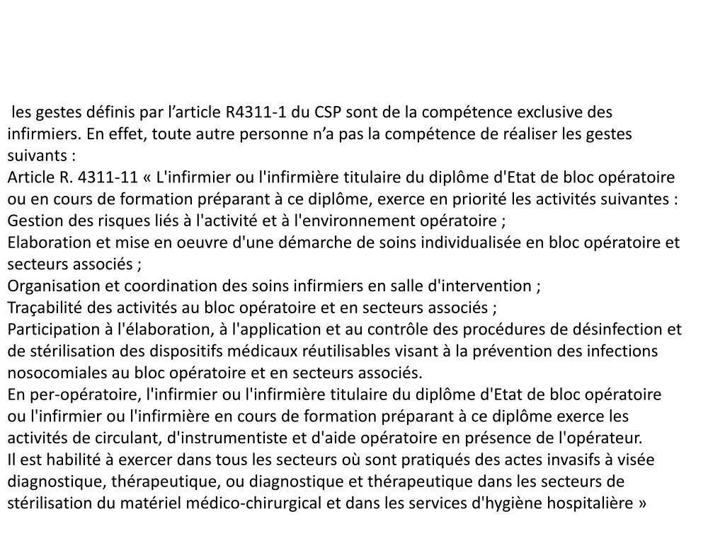 les gestes définis par l'article R4311-1 du CSP sont de la compétence exclusive des infirmiers. En effet, toute autre personne n'a pas la compétence de réaliser les gestes suivants :