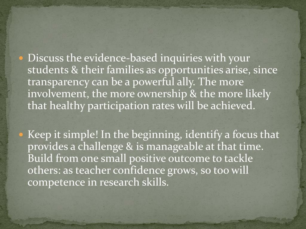 Discuss the evidence-based inquiries with your students & their families as opportunities arise, since transparency can be a powerful ally. The more involvement, the more ownership & the more likely that healthy participation rates will be achieved.