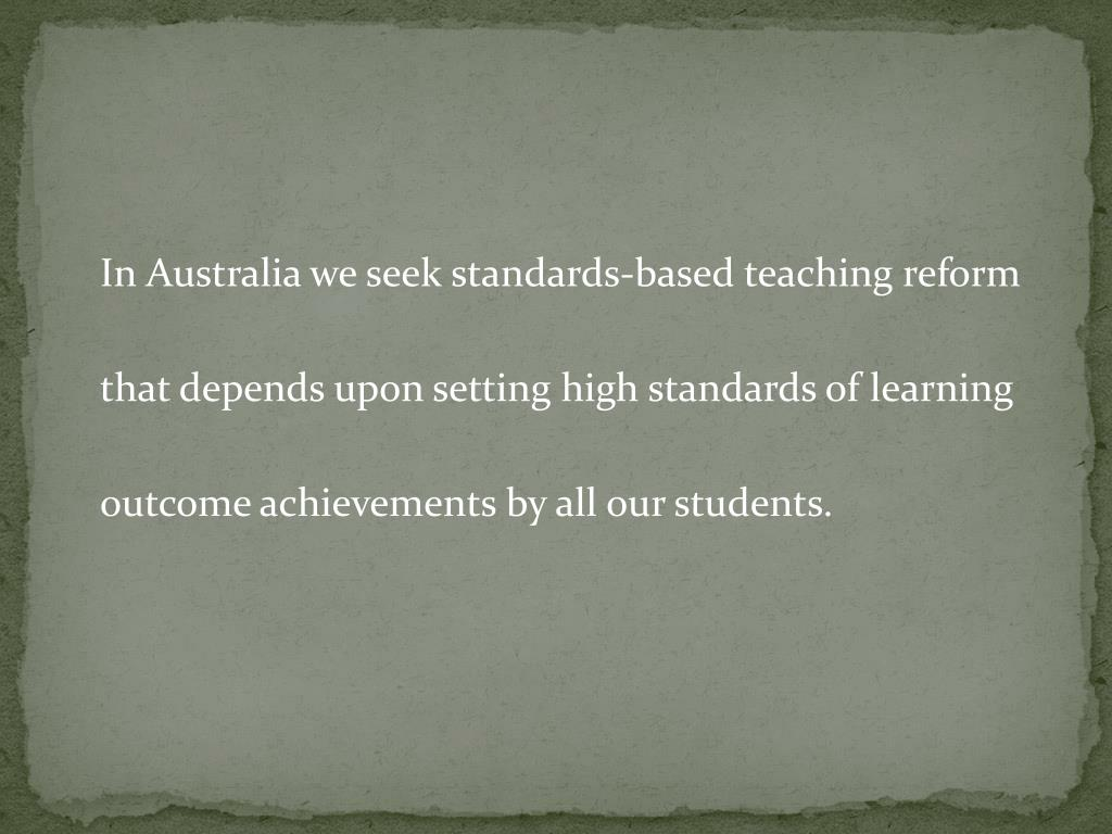 In Australia we seek standards-based teaching reform