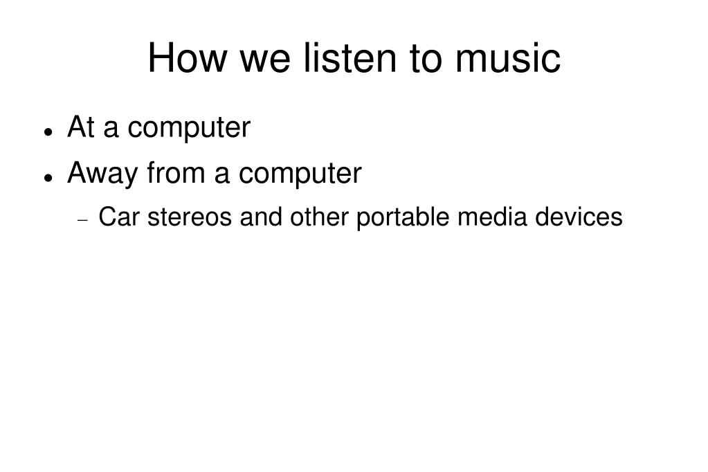 How we listen to music