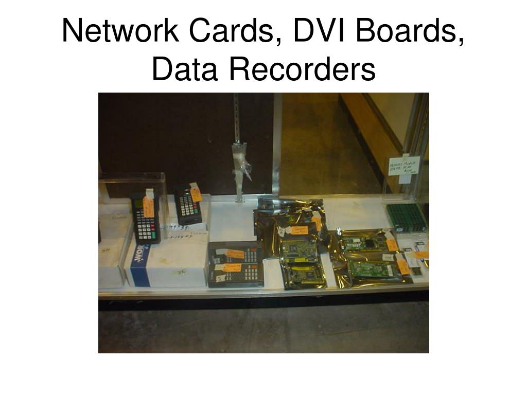 Network Cards, DVI Boards, Data Recorders
