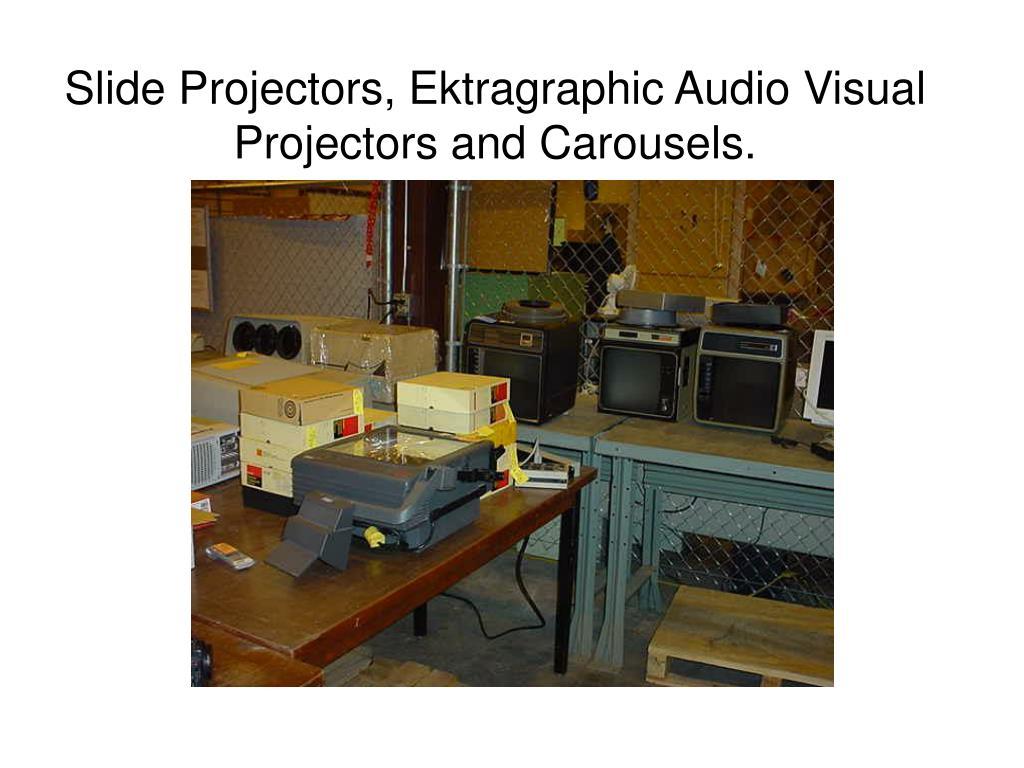 Slide Projectors, Ektragraphic Audio Visual Projectors and Carousels.